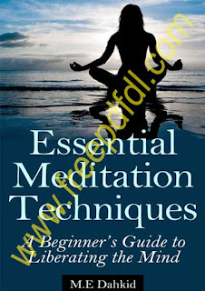 Essential Meditation Techniques - A Beginner's Guide to Liberating the Mind by M. E. Dahkid