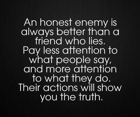 Quotes About Honesty And Friendship: An Honest Enemy Is Always Better Than A Friend Who Lies