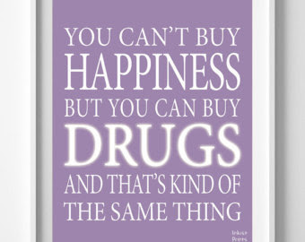 SRI LANKA @ 2020 - Page 3 You-cant-buy-happiness-but-you-can-buy-drugs-and-thats-kind-of-the-same-thing-drugs-quote