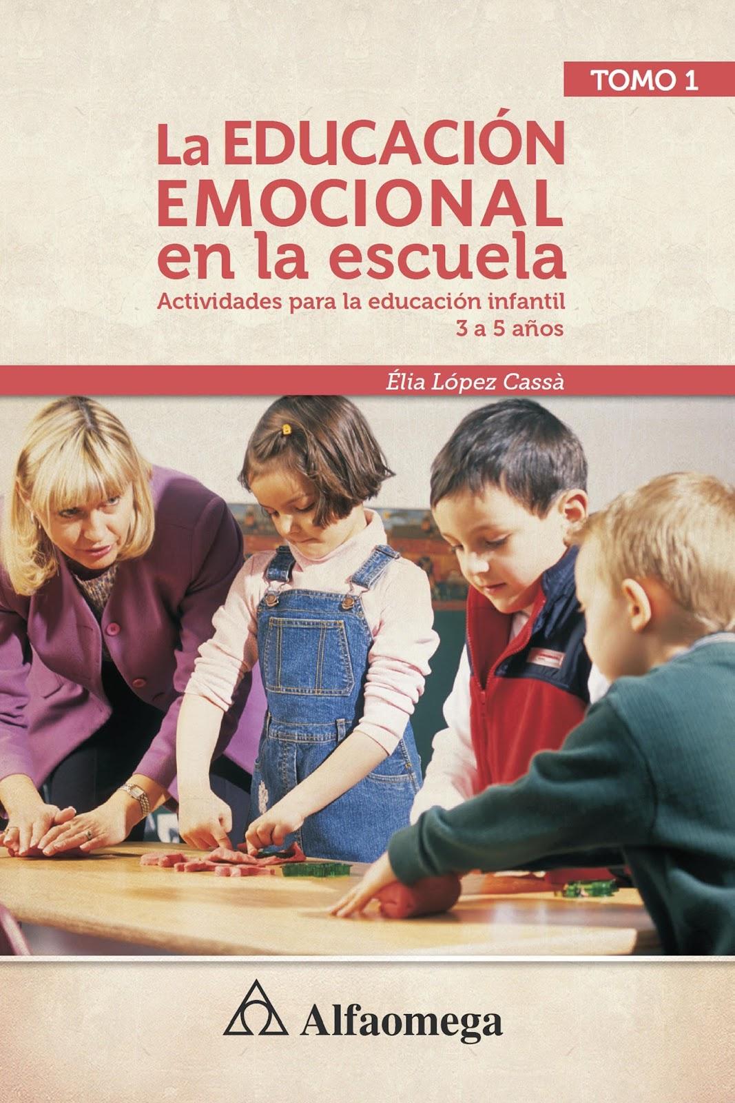 La educación emocional en la escuela: Actividades para la educación infantil (3 a 5 años), Tomo 1 – Élia López Cassà