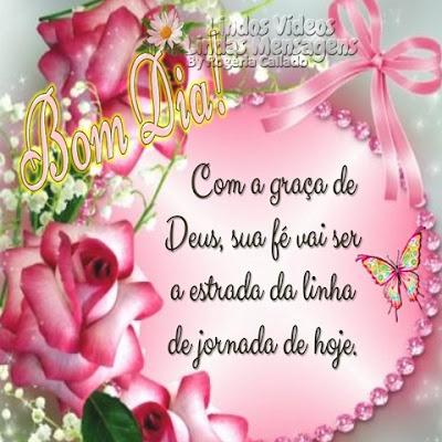 Bom Dia! Com a graça de Deus, sua fé vai ser  a estrada da linha  de jornada de hoje.