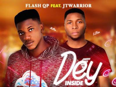 DOWNLOAD MP3: Flash Qp Ft JTwarrior - Dey Inside