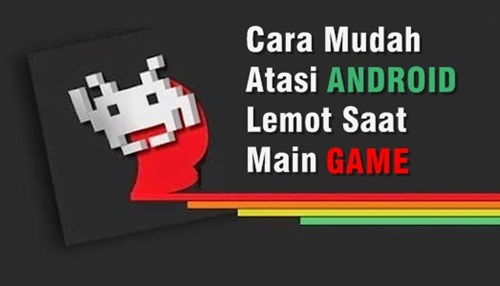 atasi android lemot ketika main game
