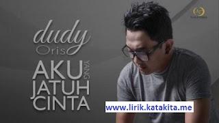 Lirik lagu Dudy Oris - Aku Yang Jatuh Cinta ost soundtrack ftv sctv