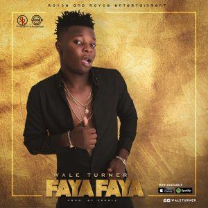 DOWNLOAD MUSIC: Wale Turner – Faya Faya (Prod. by Pheelz)