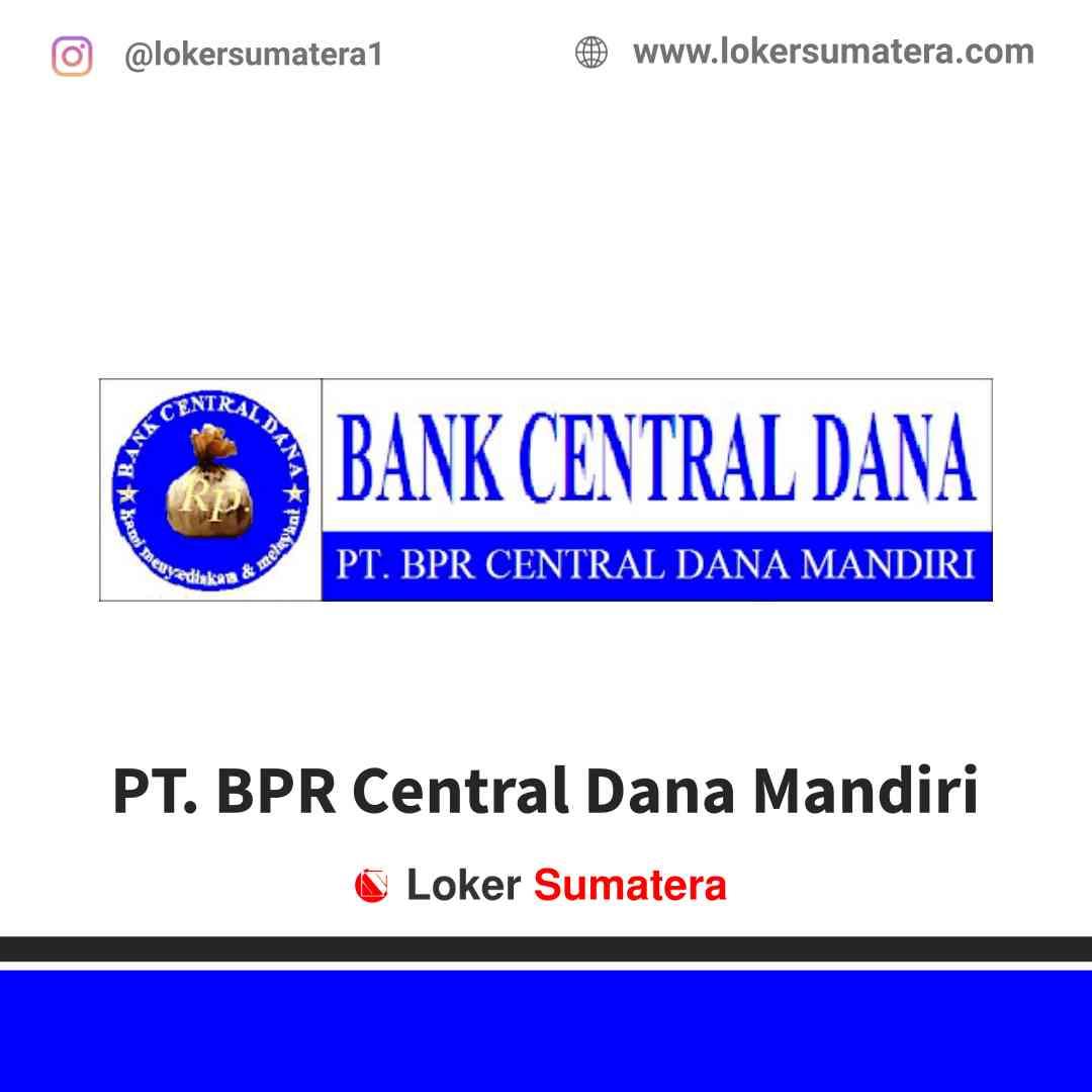 Lowongan Kerja Jambi, PT. BPR Central Dana Mandiri Juli 2021