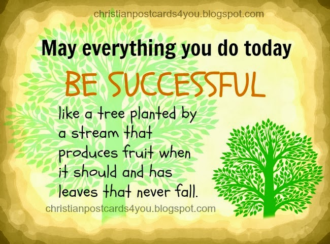 May be successful all you do today. Free christian card for facebook friends, free images, christian quotes, Bible verses, Psalm to share. free postcards.