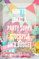 how to start a party supply stockpile on a budget, and why it pays to have one.