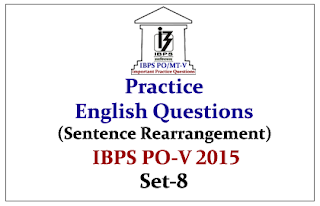 IBPS PO Mains 2015 - Practice English Questions (Sentence Rearrangement)