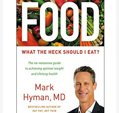 DR. Mark Hyman's Book - Food: What the Heck Should I Eat