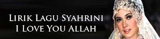 Lirik Lagu Syahrini - I Love You Allah