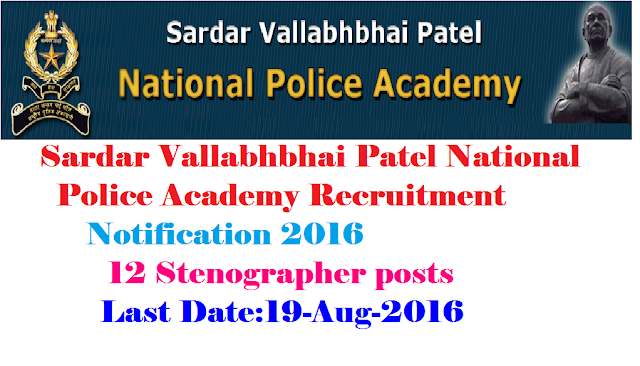 Sardar Vallabhbhai Patel National Police Academy Recruitment Notification for 12 Stenographer posts|Ministry of Home Affairs|Applications are invited from eligible individuals for filling up the following post in Sardar Vailabhbhai Patel National Police Academy, Hyderabad, purely on outsourcing / contract basis for a period of one year or till the regular vacancy is filled up|Download Application form for the post of Stenographer in Sardar Vallabhbhai Patel National Police Academy Hyderabad/2016/08/sardar-vallabhbhai-patel-national-police-academy-recruitment-notification-ministry-of-home-affairs-download-application-form.html