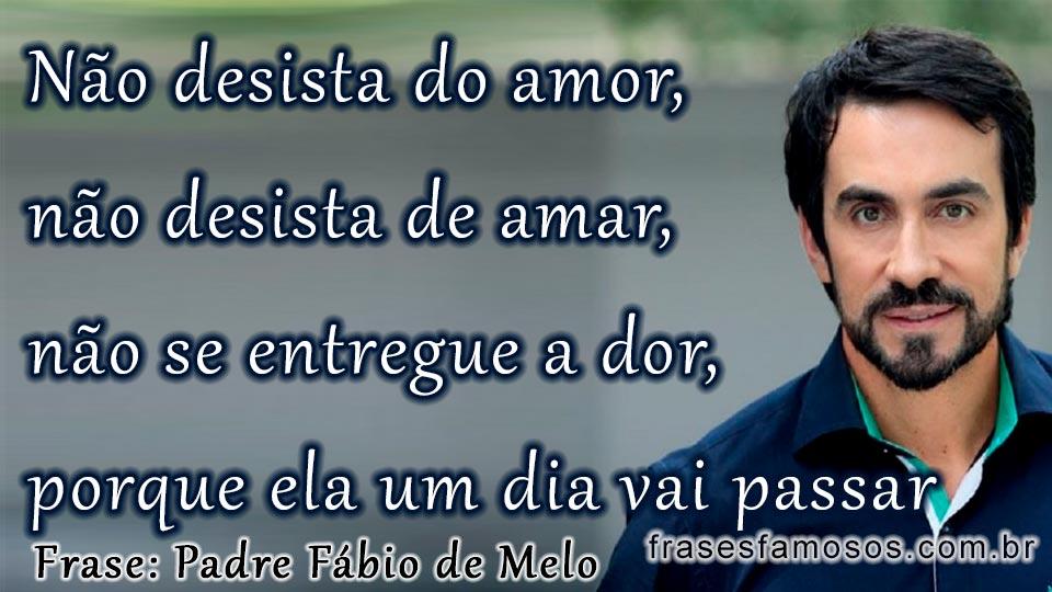 Não Desista Do Amor Não Desista De Amar Padre Fabio De Melo