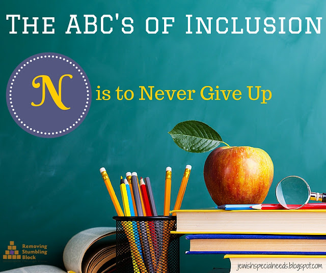{The ABC's of Inclusion} N is to Never Give Up; Removing the Stumbling Block