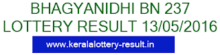 Kerala lottery result, Bhagyanidhi Lottery result, Bhagyanidhi BN-237 lottery result, Today's Bhagyanidhi Lottery result, 13/05/2016 Bhagyanidhi Lottery result, Bhagyanidhi BN 237 lottery result, Bhagyanidhi BN-237 lottery result