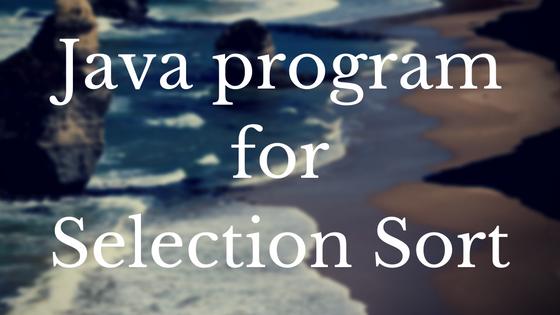 Java program for Selection Sort