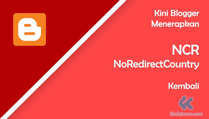 Kini Blogger Menerapkan NCR / NoRedirectCountry Kembali
