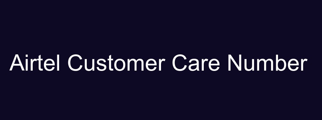 Airtel Customer Care Number (24*7 Toll Free Numbers