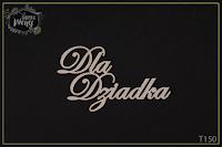 http://fabrykaweny.pl/pl/p/Tekturka-napis-Dla-Dziadka-/235