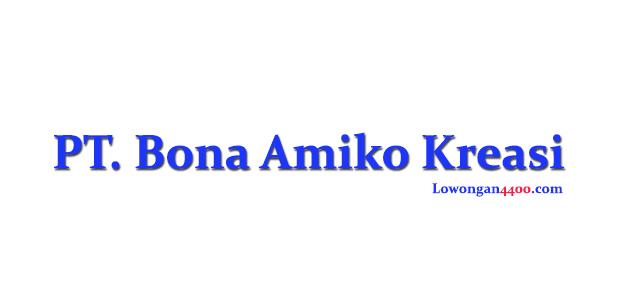 Lowongan Kerja PT. Bona Amiko Kreasi