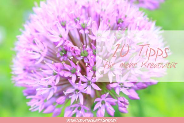 10 Tipps für mehr Kreativität - Blogparade Kreativ und Frei - Blogparade - Kreativität - Kreativität im Alltag - Kreativ sein - Blogtipps - Erfolgreich Bloggen - Kreatief - Inspirationsquellen