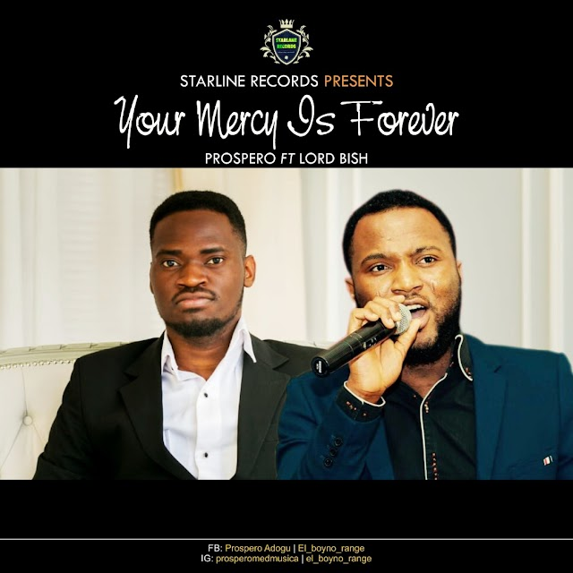 #MUSIC: Prospero ft Lord Bish- YOUR MERCY IS FOREVER