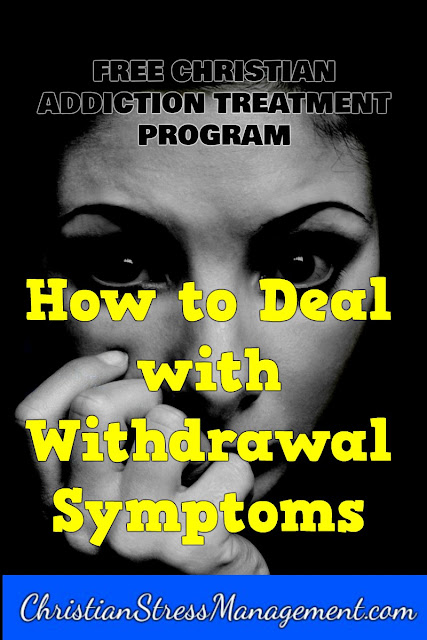 Free Bible based addiction treatment program Step 13 How to deal with withdrawal symptoms