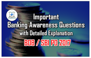 Important Banking Awareness Questions with Detailed Explanation for BOB/SBI PO 2017