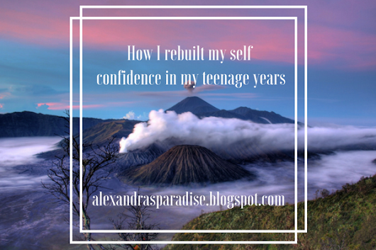 How I rebuilt my self confidence in my teenage years