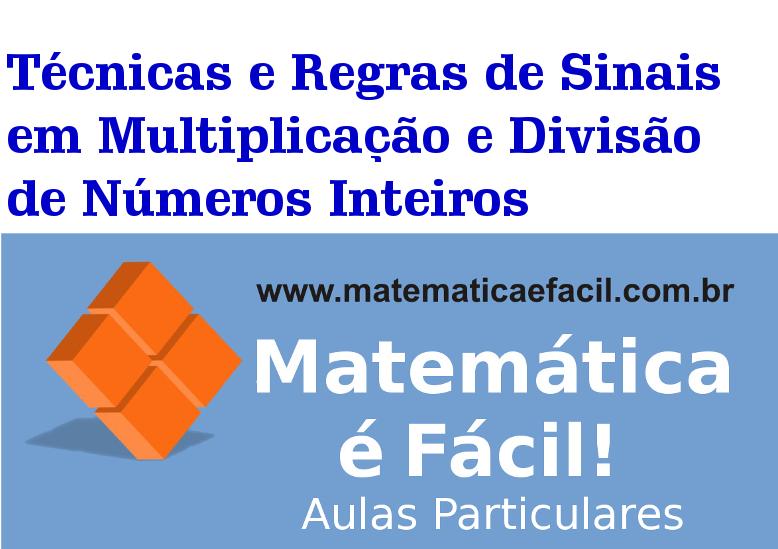 Técnicas e Regras de Sinais em Multiplicação e Divisão de Números Inteiros
