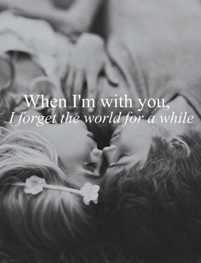 when im with you i forget the world