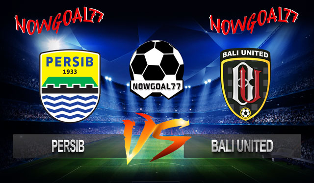 Prediksi Persib  VS Bali United 30 Oktober 2018 - Now Goal
