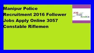 Manipur Police Recruitment 2016 Follower Jobs Apply Online 3057 Constable Riflemen
