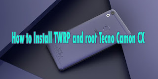 How to Install TWRP and root Tecno Camon CX
