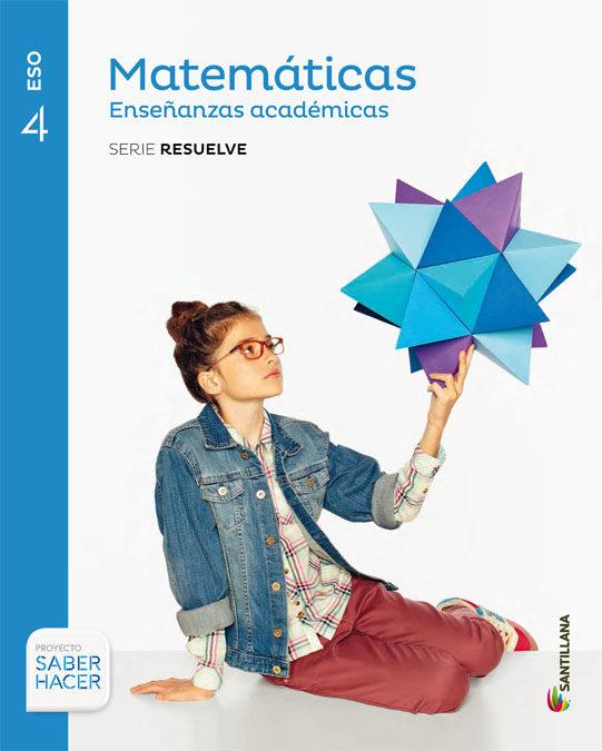 Libro Matemáticas Académicas 4º Eso Santillana Proyecto Saber Hacer Serie Resuelve Recursos1clic