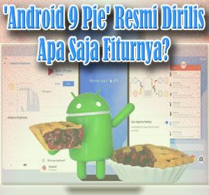 'Android 9 Pie' Resmi Dirilis, Apa Saja Fiturnya?