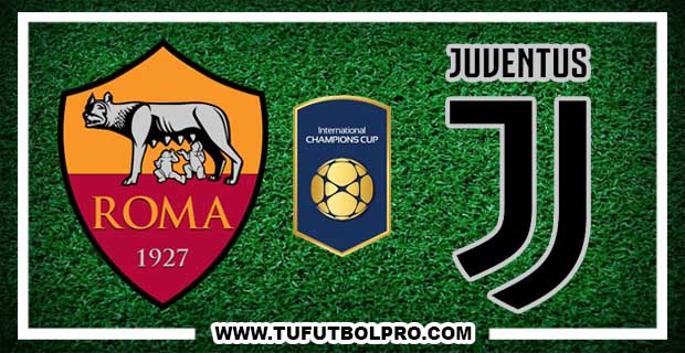 Ver Roma vs Juventus EN VIVO Por Internet Hoy 30 de Julio 2017