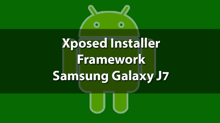 Cara Install Xposed Samsung J7 Android Lollipop/Marshmallow
