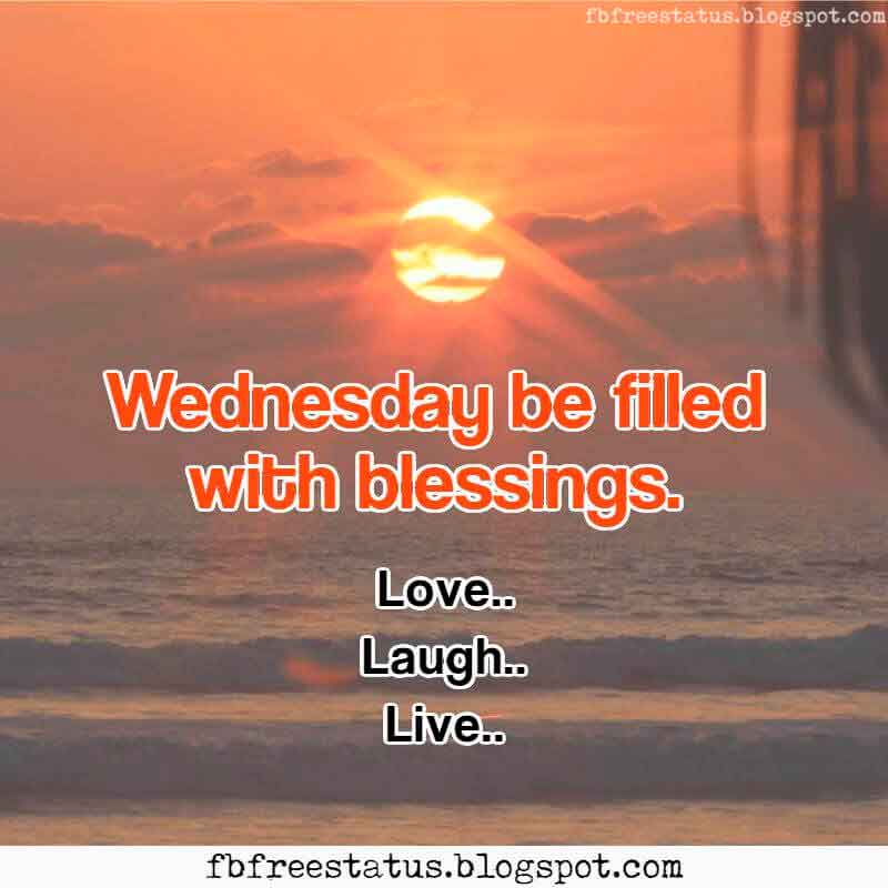 Wednesday be filled with blessings, Have a blessed Wednesday.