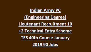 Indian Army Permanent Commission (Engineering Degree) Lieutenant Recruitment 10+2 Technical Entry Scheme TES 40th Course January 2019 90 Jobs