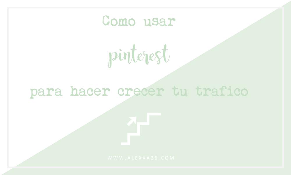 Como usar Pinterest para hacer crecer el tráfico de tu blog