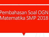Pembahasan Soal OGN Matematika SMP 2018