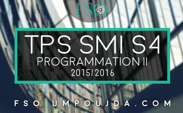 SMI S4 : TPs Corrigés Programmation II 2015/2016