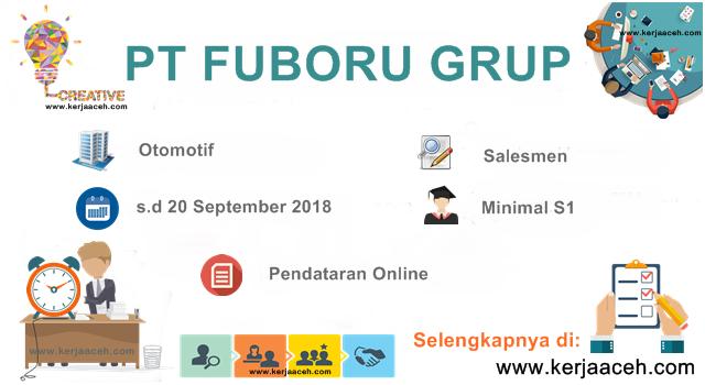 Lowongan Kerja Aceh Terbaru 2018 S1 Gaji diatas 3 Juta di Fuboru Grup Aceh