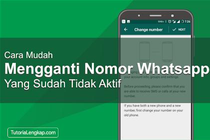 Cara Mengganti Nomor WhatsApp yang Sudah Tidak Aktif