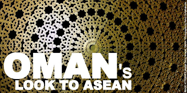 OPINION | Oman's Look to ASEAN