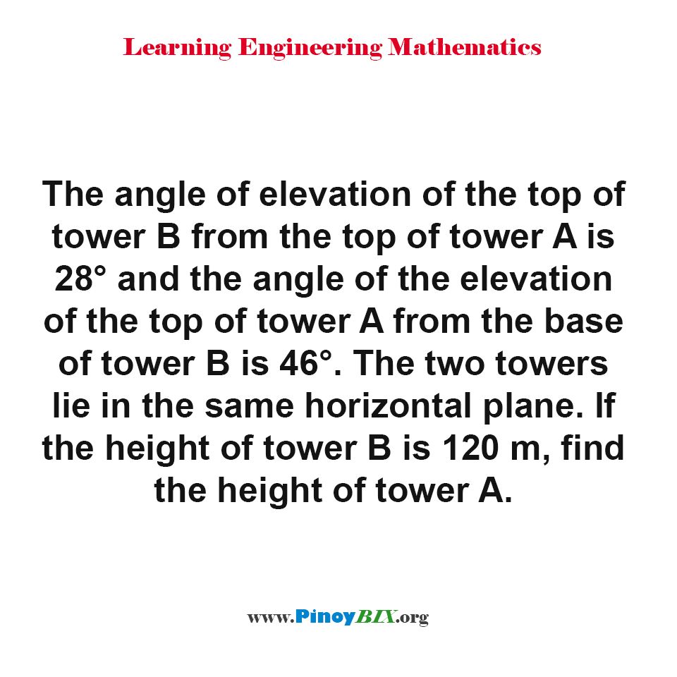If the height of tower B is 120 m, find the height of tower A.
