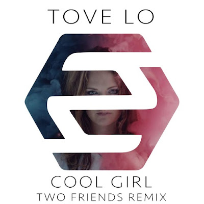 Two Friends Remix Tove Lo's 'Cool Girl'