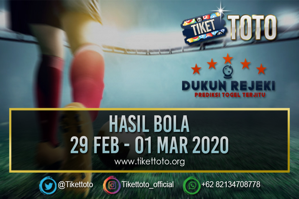 HASIL PERTANDINGAN BOLA 29 FEB – 01 MAR 2020