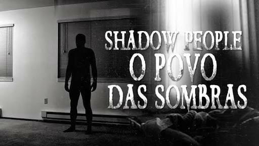 FATOS & CURIOSIDADES: Shadow People - O povo das sombras!